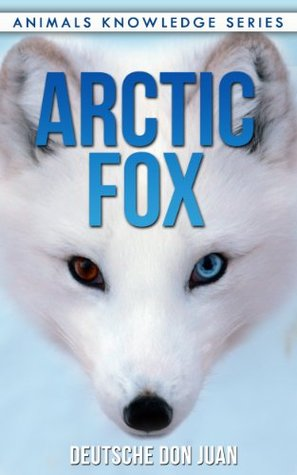Arctic Fox: Beautiful Pictures & Interesting Facts (Animals Knowledge Series)