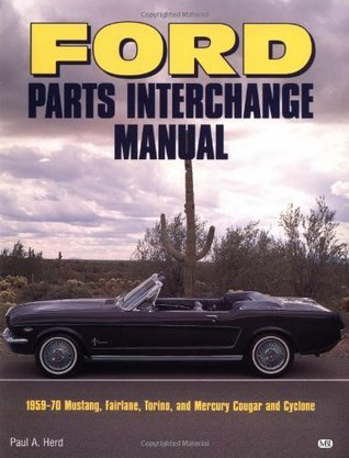 Ford Parts Interchange Manual: 1959-1970 Mustang, Fairlane, Torino, and Mercury Cougar and Cyclone (Motorbooks Workshop)