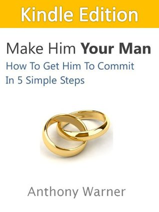 make-him-your-man-how-to-get-him-to-commit-in-5-simple-steps