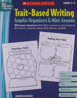 Trait-Based Writing Graphic OrganizersMini-Lessons: 20 Graphic Organizers With Mini-Lessons to Help Students Brainstorm, Organize Ideas, Draft, Revise, and Edit