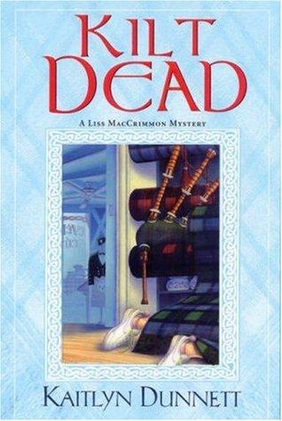 Kilt Dead (A Liss MacCrimmon Mystery #1)