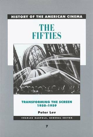 The Fifties: Transforming the Screen, 1950-1959 (History of the American Cinema, #7)