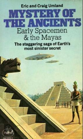 Mystery Of The Ancients Early Spacemen And The Mayas
