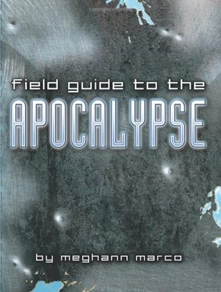 Field Guide to the Apocalypse by Meghann Marco