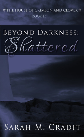 Beyond Darkness: Shattered (House of Crimson and Clover, #1.5)