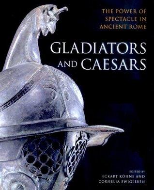 Gladiators and Caesars by Eckart Köhne