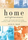 Home Enlightenment: Practical, Earth-Friendly Advice for Creating a Nurturing, Healthy, and Toxin-Free Home and Lifestyle
