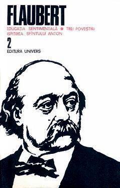 Flaubert • 2. Educația sentimentală. Trei povestiri. Ispitirea sfântului Anton