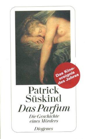 Das Parfum: Die Geschichte Eines Morders
