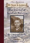 Journal of Jedediah Barstow: An Emigrant On The Oregon Trail (My Name Is America)