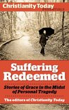 Suffering Redeemed: Stories of Grace in the Midst of Personal Tragedy (Christianity Today Essentials)