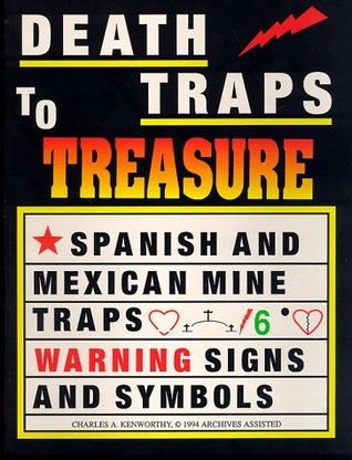 Death Traps To Treasure Spanish And Mexican Mine Traps Warning