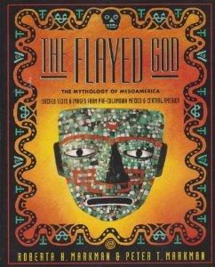 The Flayed God: The Mesoamerican Mythological Tradition