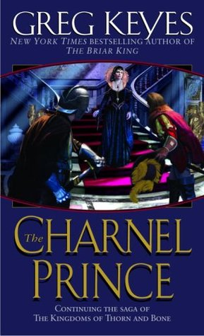 The Charnel Prince (Kingdoms of Thorn and Bone, #2)