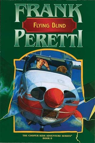 Free ↠ Flying Blind (The Cooper Kids Adventures, #8)  By Frank E. Peretti – Submitalink.info