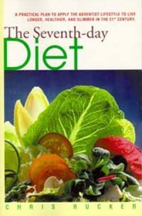 Seventh-Day Diet: A Practical Plan to Apply the Adventist Lifestyle to Live Longer, Healthier, and Slimmer in the 21st Century