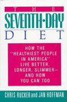 "The Seventh-Day Diet: How the ""Healthiest People in America"" Live Better, Longer, Slimmer- And How You Can Too"