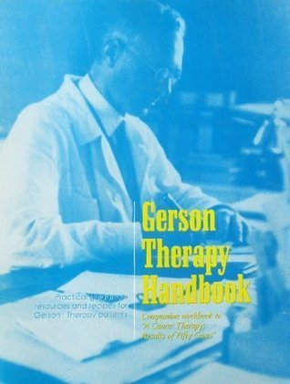 """Gerson Therapy Handbook - Companion workbook to """"A Cancer Therapy: Results of 50 Cases"""""""