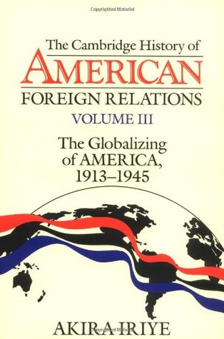 The Cambridge History of American Foreign Relations by Akira Iriye