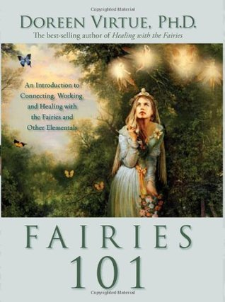 Free download Fairies 101: An Introduction to Connecting, Working, and Healing with the Fairies and Other Elementals PDF