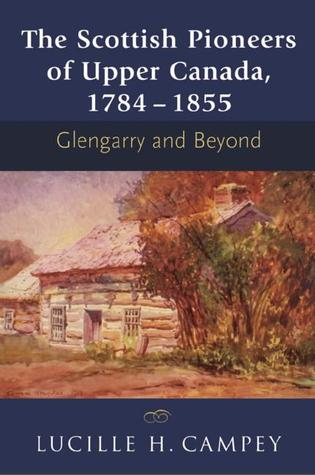 the-scottish-pioneers-of-upper-canada-1784-1855-glengarry-and-beyond