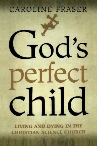 God's Perfect Child: Living and Dying in the Christian Science Church