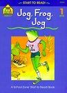 Jog, Frog, Jog (Start to Read!)