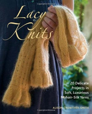 Lacy Knits 20 Delicate Projects In Soft Luxurious Mohair Silk