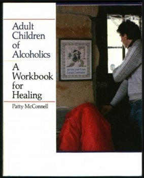 Adult Children of Alcoholics : A Workbook for Healing