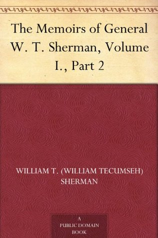 The Memoirs of General W. T. Sherman, Volume I., Part 2