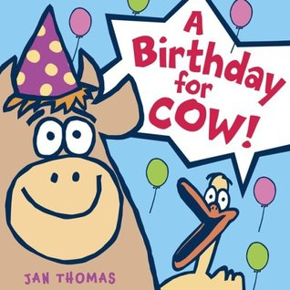 A Birthday for Cow! by Jan Thomas