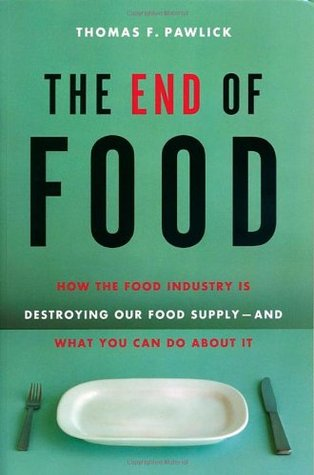The End of Food by Thomas F. Pawlick