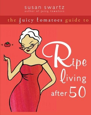 The Juicy Tomatoes Guide to Ripe Living after 50