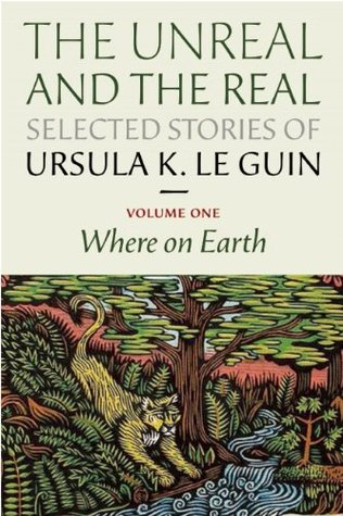 The Unreal and the Real: Selected Stories, Volume One: Where on Earth (The Unreal and the Real, #1)
