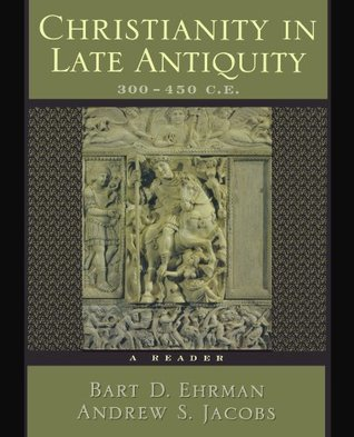 Christianity in Late Antiquity, 300-450 CE: A Reader
