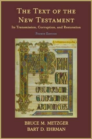 The Text of the New Testament: Its Transmission, Corruption & Restoration