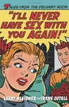 I'll Never Have Sex with You Again!: Tales from the Delivery Room