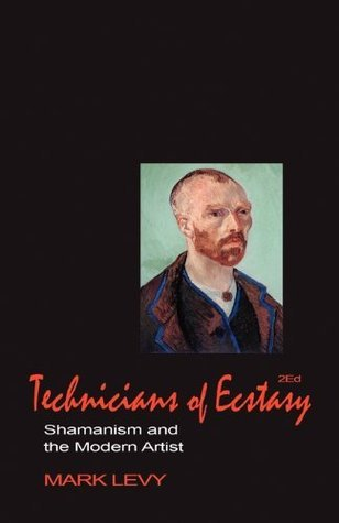 Technicians of Ecstasy: Shamanism and the Modern Artist