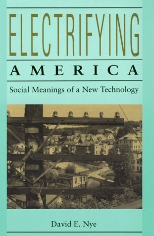 Ebook Electrifying America: Social Meanings of a New Technology, 1880-1940 by David E. Nye read!