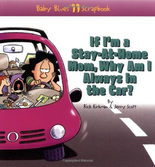 If I'm a Stay-At-Home Mom, Why Am I Always in the Car?: Baby Blues Scrapbook No. 11