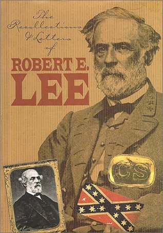 The Recollections and Letters of General Robert E. Lee by Robert E. Lee