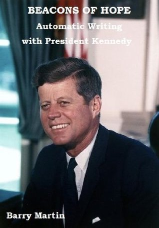 Beacons of Hope (Automatic Writing with President Kennedy) (The Humanity Project)