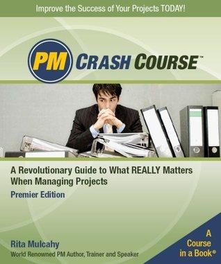 PM Crash Course, Premier Edition: A Crash Course in Real-World Project Management