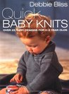 Quick Baby Knits: Over 25 Quick and Easy Designs for 0-3 Year Olds