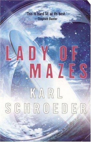 Lady of Mazes by Karl Schroeder