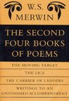 The Second Four Books of Poems: The Moving Target / The Lice / The Carrier of Ladders / Writings to an Unfinished Accompaniment
