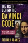 The Truth Behind the Da Vinci Code: A Challenging Response to the Bestselling Novel