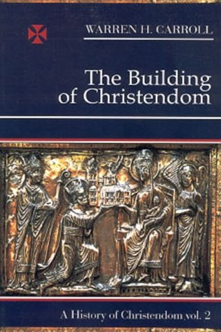 The Building of Christendom (A History of Christendom, Vol. 2)