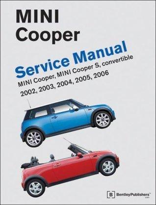 Mini Cooper Service Manual 2002-2006: Cooper, Cooper S, Including Convertible