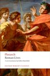 Roman Lives: A Selection of Eight Lives (Aemilius Paulus, Tiberius Gracchus and Gaius Grachus, Marius, Sulla, Pompey, Caesar, Marc Anthony)